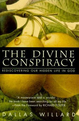 The Divine Conspiracy: Rediscovering Our Hidden Life in God - Willard, Dallas, Professor