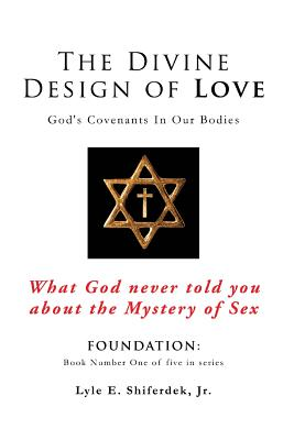The Divine Design of Love - Shiferdek Jr, Lyle E