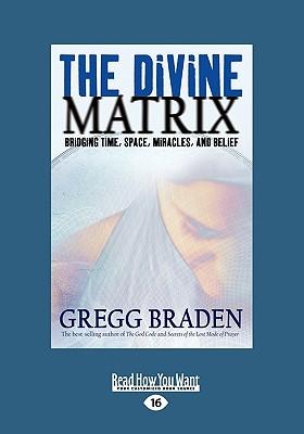The Divine Matrix - Braden, Gregg