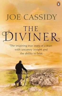 The Diviner: The inspiring true story of a man with uncanny insight and the ability to heal - Cassidy, Joe