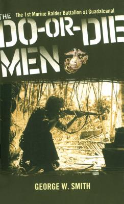 The Do-Or-Die Men: The 1st Marine Raider Battalion at Guadalcanal - Smith, George W