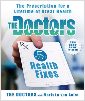 The Doctors 5-Minute Health Fixes: The Prescription for a Lifetime of Great Health - Doctors, and Van Aalst, Mariska