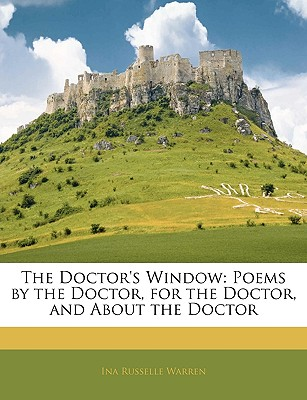 The Doctor's Window: Poems by the Doctor, for the Doctor, and about the Doctor - Warren, Ina Russelle