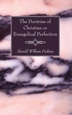 The Doctrine of Christian or Evangelical Perfection - Perkins, Harold William