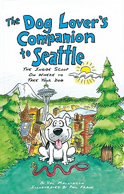 The Dog Lover's Companion to Seattle: The Inside Scoop on Where to Take Your Dog - Mallinson, Val