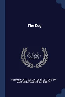 The Dog - Youatt, William, and Society for the Diffusion of Useful Kno (Creator)