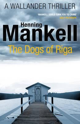 The Dogs of Riga: Kurt Wallander - Mankell, Henning