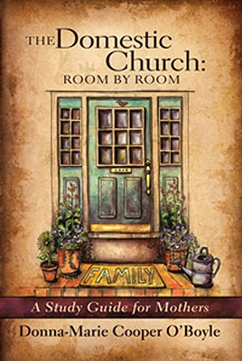 The Domestic Church: Room by Room: A Study Guide for Mothers - O'Boyle, Donna-Marie Cooper