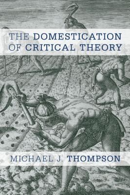 The Domestication of Critical Theory - Thompson, Michael J