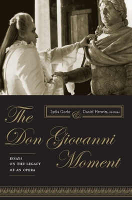 The Don Giovanni Moment: Essays on the Legacy of an Opera - Goehr, Lydia (Editor), and Herwitz, Daniel (Editor)