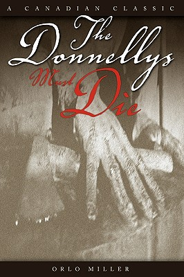 The Donnellys Must Die - Miller, Orlo