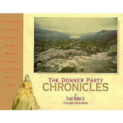 The Donner Party Chronicles: A Day-By-Day Account of a Doomed Wagon Train, 1846-1847 - Mullen, Frank, Jr. (Text by)