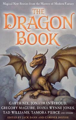 The Dragon Book: Magical Tales from the Masters of Modern Fantasy - Dann, Jack, and Dozois, Gardner