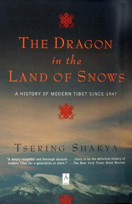 The Dragon in the Land of Snows: A History of Modern Tibet Since 1947 - Shakya, Tsering, Professor
