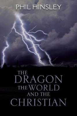 The Dragon the World and the Christian - Hinsley, Phil