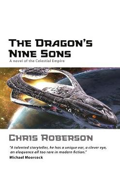 The Dragon's Nine Sons: A Novel of the Celestial Empire - Roberson, Chris