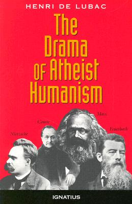 The Drama of Atheist Humanism - de Lubac, Henri, and Lubac, Henri de, and Sebanc, Mark (Translated by)