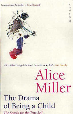 The Drama of Being a Child - Miller, Alice