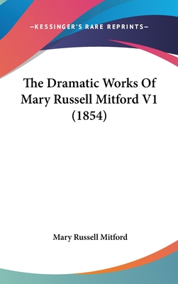 The Dramatic Works of Mary Russell Mitford V1 (1854) - Mitford, Mary Russell