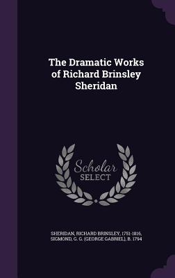 The Dramatic Works of Richard Brinsley Sheridan - Sheridan, Richard Brinsley, and Sigmond, G G B 1794