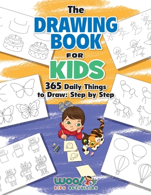 The Drawing Book for Kids: 365 Daily Things to Draw, Step by Step (Woo! Jr. Kids Activities Books) - Woo! Jr Kids Activities