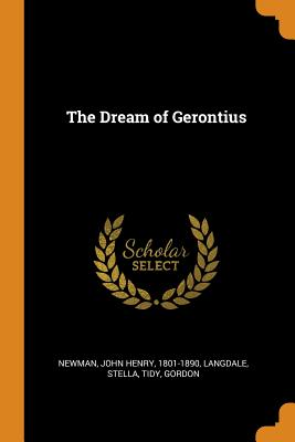 The Dream of Gerontius - Newman, John Henry 1801-1890 (Creator), and Stella, Langdale, and Gordon, Tidy