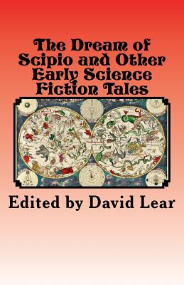 The Dream of Scipio and the Other Early Science Fiction Tales - Lear, David (Editor)
