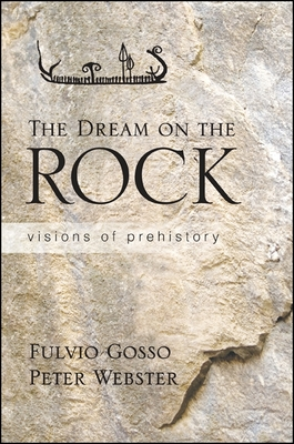 The Dream on the Rock: Visions of Prehistory - Gosso, Fulvio