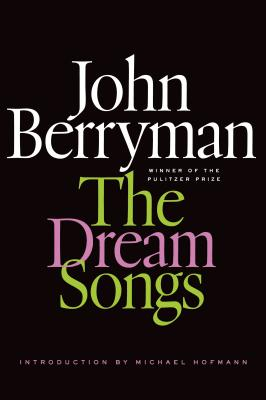 The Dream Songs - Berryman, John, and Swift, Daniel (Editor), and Hofmann, Michael (Introduction by)