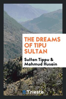 The Dreams of Tipu Sultan - Tippu, Sultan, and Husain, Mahmud