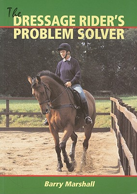 The Dressage Rider's Problem-Solver - Marshall, Barry