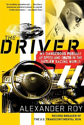 The Driver: My Dangerous Pursuit of Speed and Truth in the Outlaw Racing World - Roy, Alexander