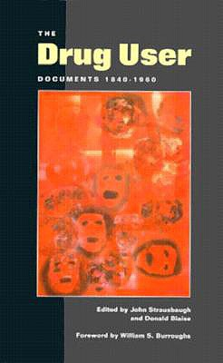 The Drug User: Documents 1840-1960 - Strausbaugh & Blaise
