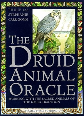 The Druid Animal Oracle: Working with the Sacred Animals of the Druid Tradition - Carr-Gomm, Philip, and Carr-Gomm, Stephanie