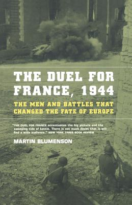 The Duel for France, 1944: The Men and Battles That Changed the Fate of Europe - Blumenson, Martin