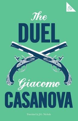 The Duel - Casanova, Giacomo, and Nichols, J. G. (Translated by)