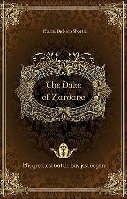 The Duke of Zardano: His Greatest Battle Has Just Begun - Shortle, Harris Dickson