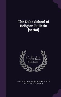 The Duke School of Religion Bulletin [Serial] - Duke School of Religion (Creator)