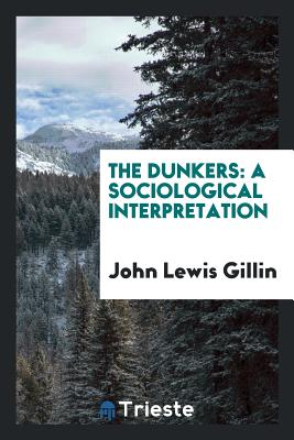The Dunkers: A Sociological Interpretation - Gillin, John Lewis