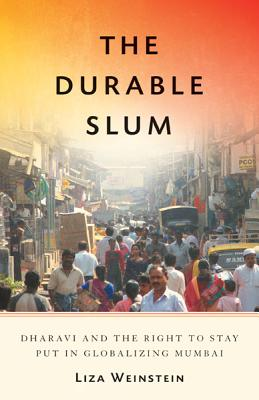 The Durable Slum: Dharavi and the Right to Stay Put in Globalizing Mumbai - Weinstein, Liza