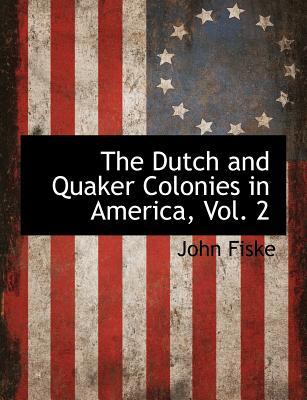 The Dutch and Quaker Colonies in America, Vol. 2 - Fiske, John