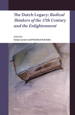 The Dutch Legacy: Radical Thinkers of the 17th Century and the Enlightenment - Lavaert, Sonja (Editor), and Schroder, Winfried (Editor)