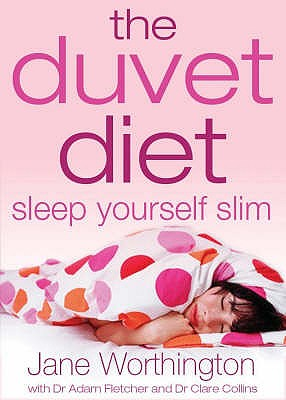 The Duvet Diet: Sleep Yourself Slim - Worthington, Jane, and Fletcher, Adam, and Collins, Clare