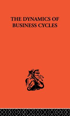 The Dynamics of Business Cycles: A Study in Economic Fluctuations - Tinbergen, Jan, Professor