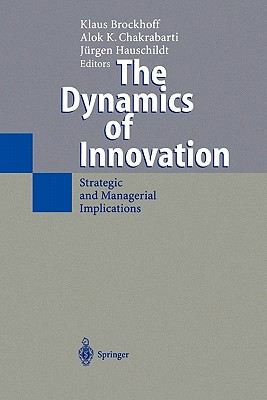 The Dynamics of Innovation: Strategic and Managerial Implications - Brockhoff, Klaus (Editor), and Chakrabarti, A. K. (Editor), and Hauschildt, Jurgen (Editor)