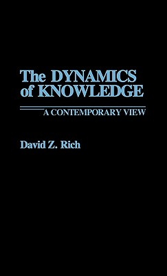 The Dynamics of Knowledge: A Contemporary View - Rich, David Z