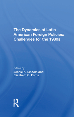 The Dynamics Of Latin American Foreign Policies: Challenges For The 1980s - Lincoln, Jennie K, and Ferris, Elizabeth G