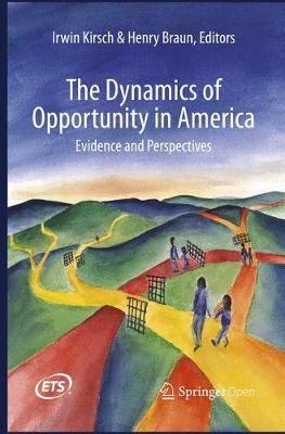 The Dynamics of Opportunity in America: Evidence and Perspectives - Kirsch, Irwin (Editor), and Braun, Henry (Editor)