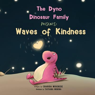 The Dyno Dinosaur Family Presents: Waves of Kindness - McKenzie, Sharida, and Killeen, James (Editor)