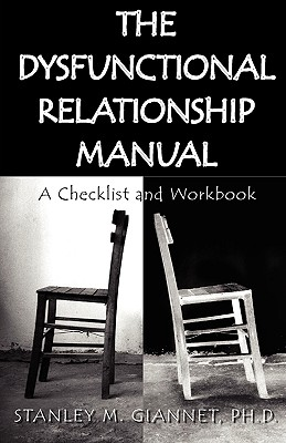 The Dysfunctional Relationship Manual: A Checklist and Workbook - Giannet, Ph D Stanley M